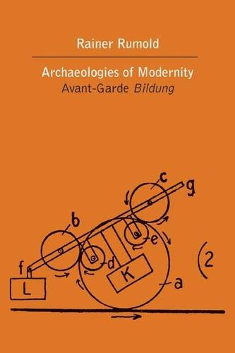 The Archaeologies of Modernity: The Avant-Garde Bildung (Hardback)