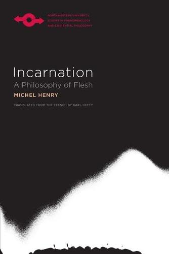 Incarnation: A Philosophy of Flesh  - Studies in Phenomenology and Existential Philosophy (Hardback)