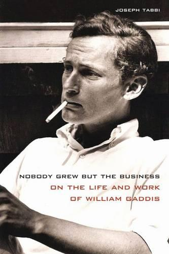 Nobody Grew but the Business: On the Life and Work of William Gaddis (Hardback)