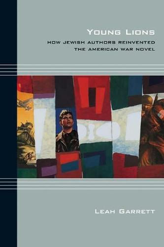 Young Lions: How Jewish Authors Reinvented the American War Novel - Cultural Expressions of World War II (Hardback)