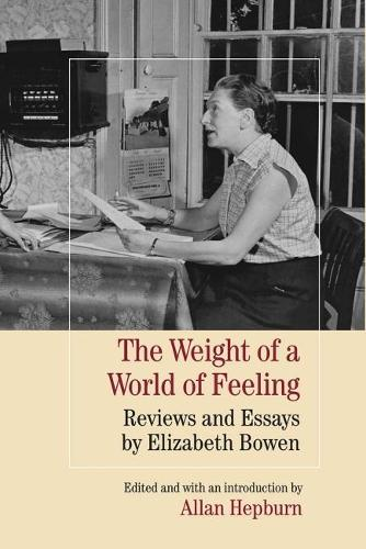 The Weight of a World of Feeling: Reviews and Essays by Elizabeth Bowen (Hardback)