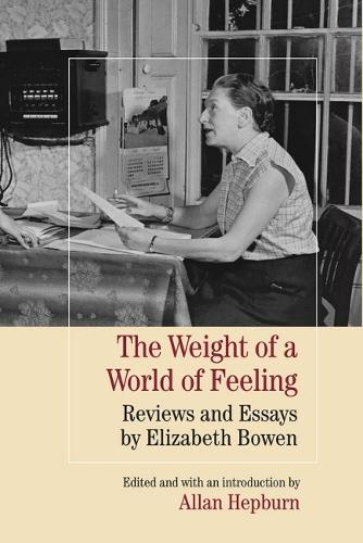 The Weight of a World of Feeling: Reviews and Essays by Elizabeth Bowen (Paperback)
