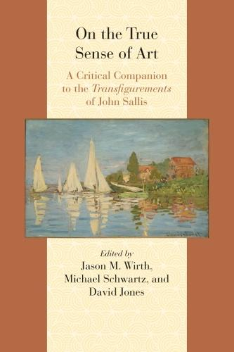 On the True Sense of Art: A Critical Companion to the Transfigurements of John Sallis - Comparative and Continental Philosophy (Hardback)