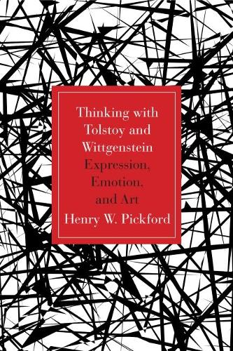 Thinking With Tolstoy and Wittgenstein: Expression, Emotion, and Art (Hardback)