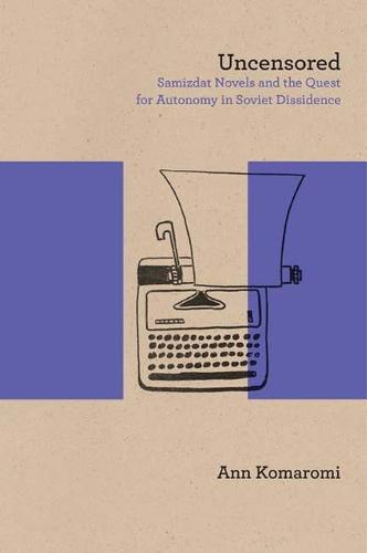 Uncensored: Samizdat Novels and the Quest for Autonomy in Soviet Dissidence - Studies in Russian Literature and Theory (Paperback)