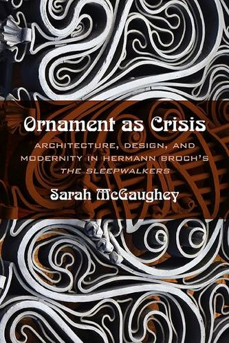 """Ornament as Crisis: Architecture, Design, and Modernity in Hermann Broch's """"""""The Sleepwalkers (Paperback)"""