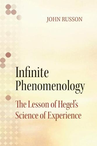 Infinite Phenomenology: The Lessons of Hegel's Science of Experience (Hardback)