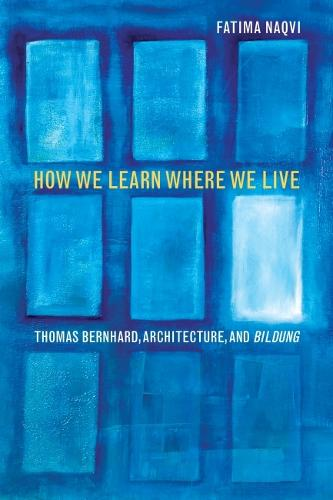 How We Learn Where We Live: Thomas Bernhard, Architecture, and Bildung (Paperback)