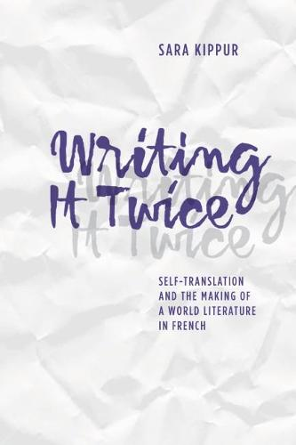 Writing It Twice: Self-Translation and the Making of a World Literature in French (Hardback)