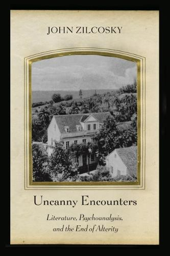 Uncanny Encounters: Literature, Psychoanalysis, and the End of Alterity (Hardback)
