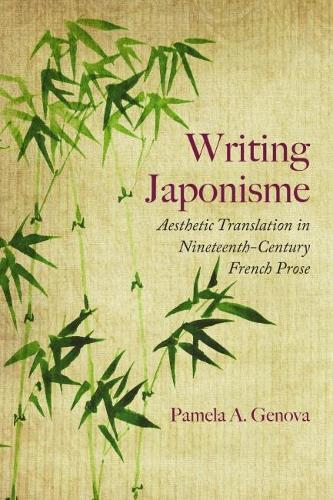 Writing Japonisme: Aesthetic Translation in Nineteenth-Century French Prose (Hardback)