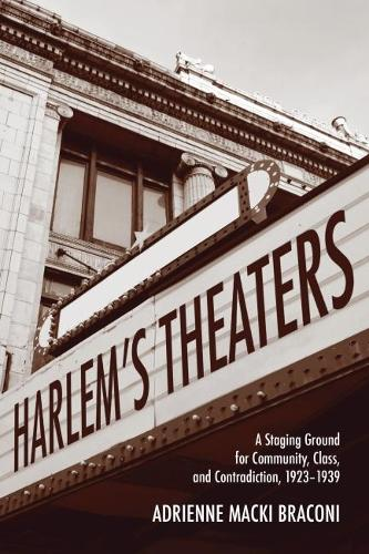 Harlem's Theaters: A Staging Ground for Community, Class, and Contradiction, 1923-1939 (Hardback)