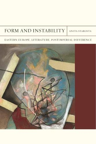 Form and Instability: Eastern Europe, Literature, Postimperial Difference - FlashPoints (Hardback)