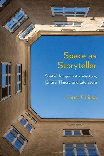 Space as Storyteller: Spatial Jumps in Architecture, Critical Theory, and Literature (Paperback)