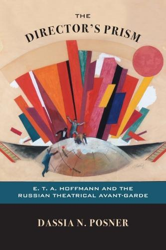 The Director's Prism: E. T. A. Hoffmann and the Russian Theatrical Avant-Garde (Paperback)