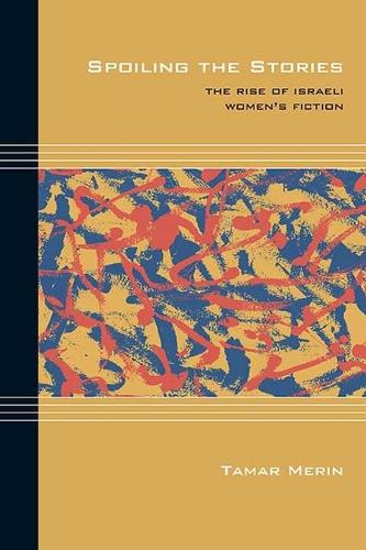Spoiling the Stories: The Rise of Israeli Women's Fiction - Cultural Expressions of World War II (Hardback)