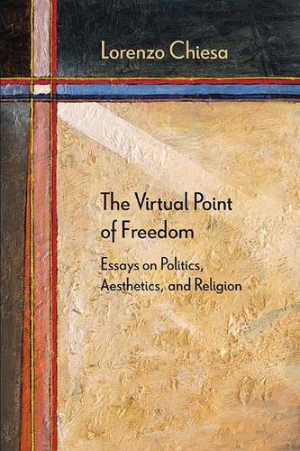 The Virtual Point of Freedom: Essays on Politics, Aesthetics, and Religion - Diaeresis (Paperback)