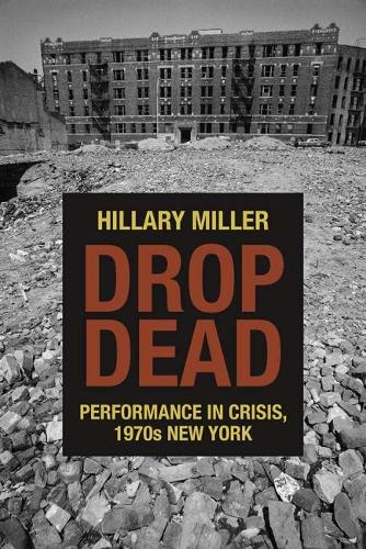 Drop Dead: Performance in Crisis, 1970s New York - Performance Works (Hardback)