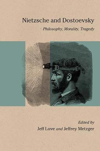 Nietzsche and Dostoevsky: Philosophy, Morality, Tragedy - Studies in Russian Literature and Theory (Hardback)