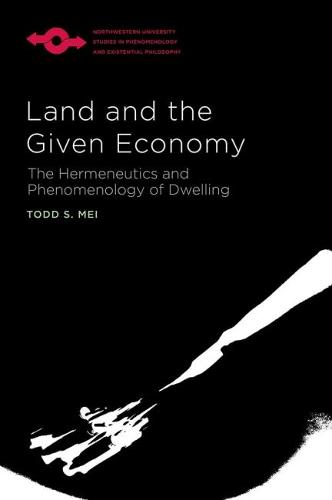 Land and the Given Economy: The Hermeneutics and Phenomenology of Dwelling - Studies in Phenomenology and Existential Philosophy (Paperback)