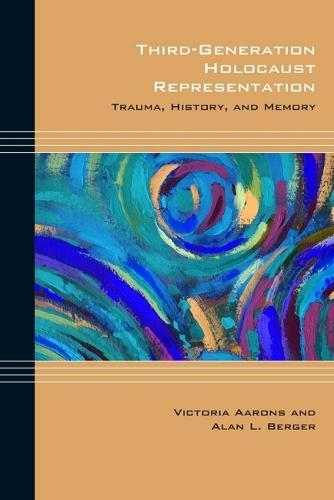 Third-Generation Holocaust Representation: Trauma, History, and Memory - Cultural Expressions of World War II (Hardback)