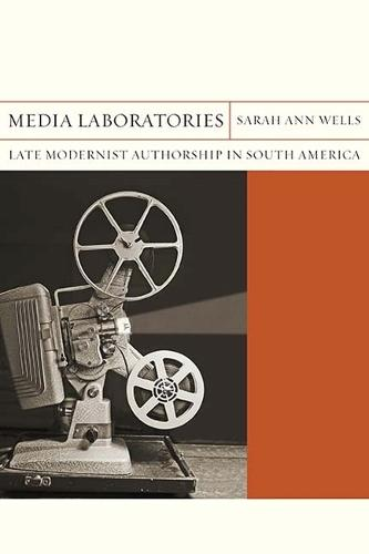 Media Laboratories: Late Modernist Authorship in South America - Flashpoints (Paperback)