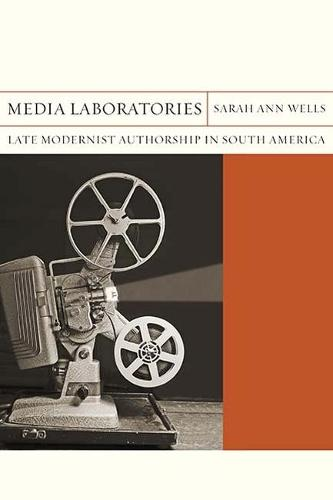 Media Laboratories: Late Modernist Authorship in South America - Flashpoints (Hardback)