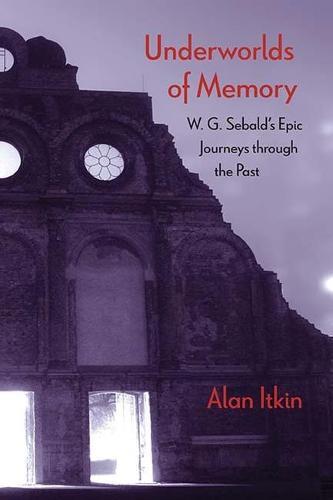 Underworlds of Memory: W. G. Sebald's Epic Journeys through the Past (Hardback)