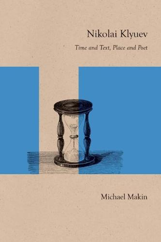 Nikolai Klyuev: Time and Text, Place and Poet (Paperback)