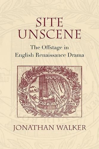 Site Unscene: The Offstage in English Renaissance Drama (Paperback)