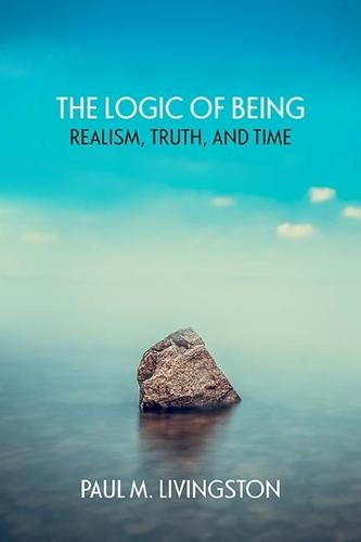 The Logic of Being: Realism, Truth, and Time (Paperback)