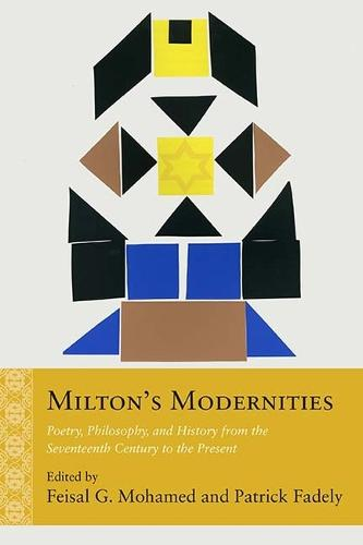 Milton's Modernities: Poetry, Philosophy, and History from the Seventeenth Century to the Present - Rethinking the Early Modern (Hardback)