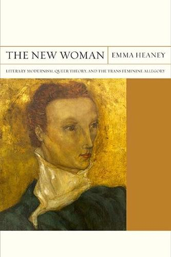 The New Woman: Literary Modernism, Queer Theory, and the Trans Feminine Allegory - FlashPoints (Paperback)