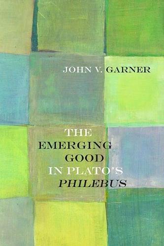 The Emerging Good in Plato's Philebus (Hardback)