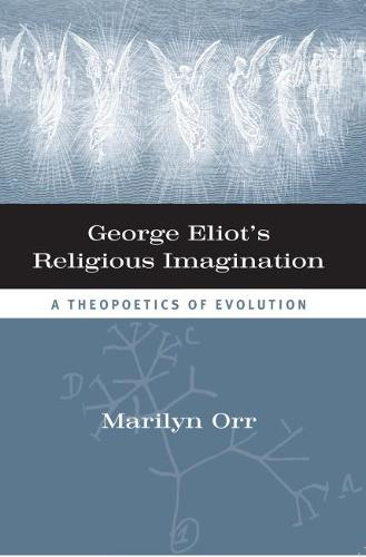 George Eliot's Religious Imagination: A Theopoetical Evolution (Paperback)