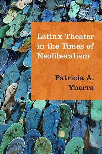 Latinx Theater in the Times of Neoliberalism (Paperback)