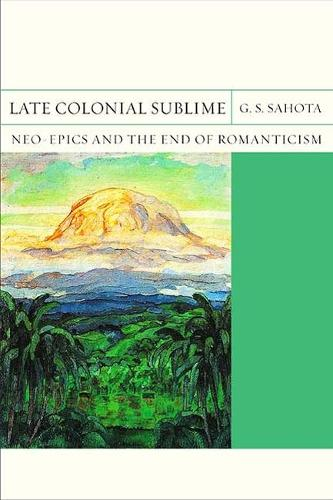 Late Colonial Sublime: Neo-Epics and the End of Romanticism - FlashPoints (Hardback)