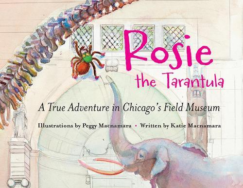 Rosie the Tarantula: A True Adventure through Chicago's Field Museum (Hardback)