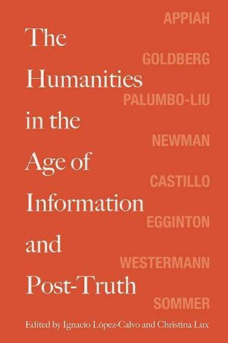 The Humanities in the Age of Information and Post-Truth (Paperback)