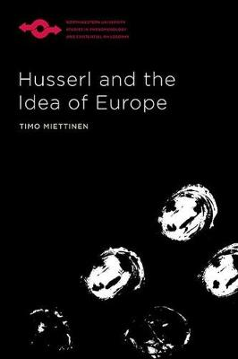 Husserl and the Idea of Europe - Studies in Phenomenology and Existential Philosophy (Hardback)