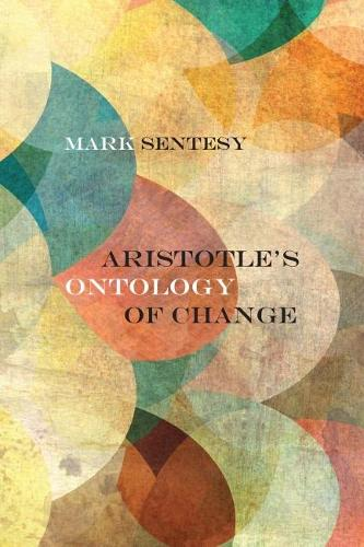 Aristotle's Ontology of Change - Rereading Ancient Philosophy (Hardback)