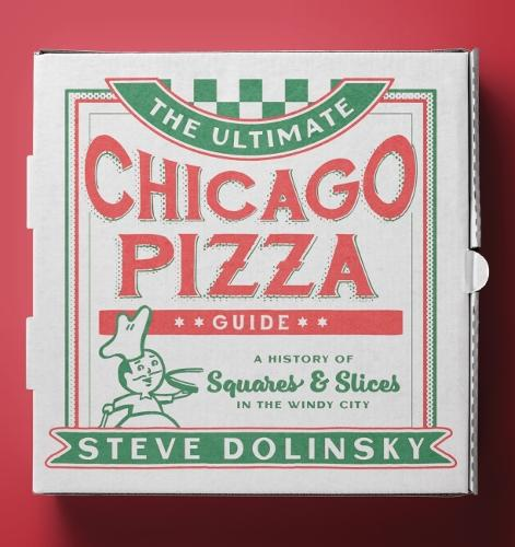 The Ultimate Chicago Pizza Guide: A History of Squares & Slices in the Windy City (Paperback)
