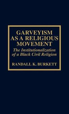 Garveyism as a Religious Movement: The Institutionalization of a Black Civil Religion - ATLA Monograph Series 13 (Hardback)