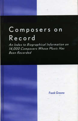 Composers on Record: An Index to Biographical Information on 14, 000 Composers Whose Music Has Been Recorded (Hardback)