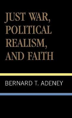 Just War, Political Realism, and Faith - ATLA Monograph Series 24 (Hardback)