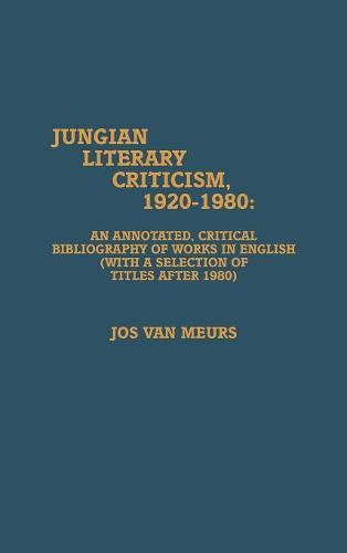 Jungian Literary Criticism, 1920-1980: An Annotated, Critical Bibliography of Works in English (with a Selection of Titles after 1980) (Hardback)