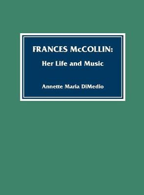 Frances McCollin: Her Life and Music - Composers of North America (Hardback)