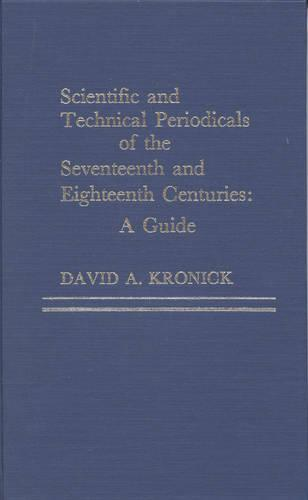 Scientific and Technical Periodicals of the Seventeenth and Eighteenth Centuries: A Guide (Hardback)