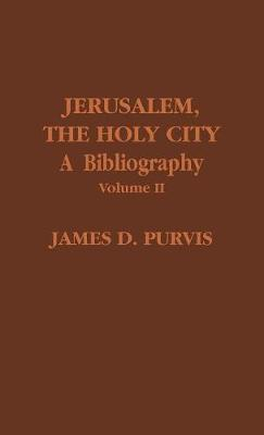 Jerusalem, The Holy City: A Bibliography - ATLA Bibliography Series Volume II (Hardback)