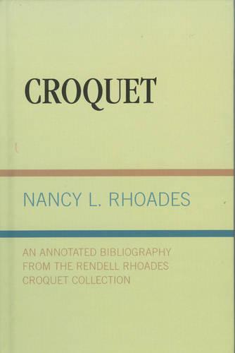 Croquet: An Annotated Bibliography from the Rendell Rhoades Croquet Collection (Hardback)